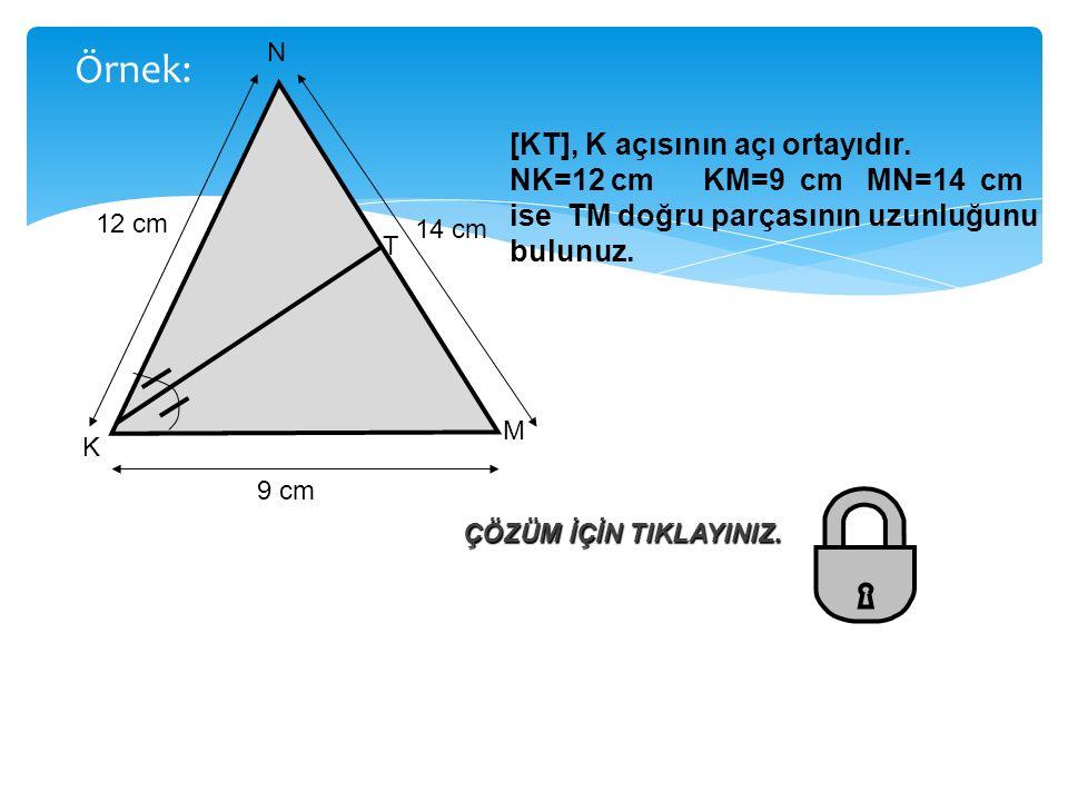 Örnek: [KT], K açısının açı ortayıdır. NK=12 cm KM=9 cm MN=14 cm